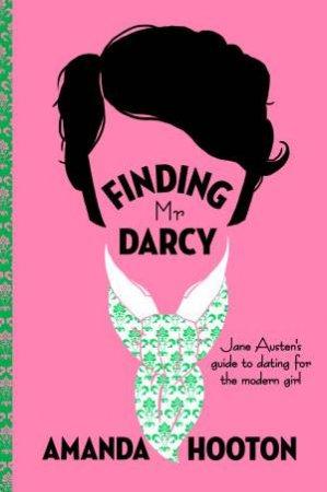 Finding Mr Darcy by Amanda Hooton