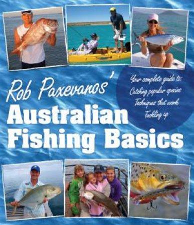 Rob Paxevanos' Australian Fishing Basics by Rob Paxevanos