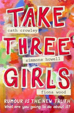 Take Three Girls by Cath Crowley & Fiona Wood & Simmone Howell