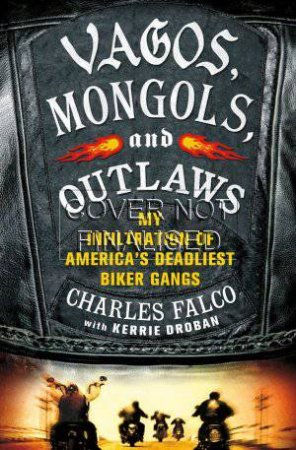 Vagos, Mongols and Outlaws by Charles Falco