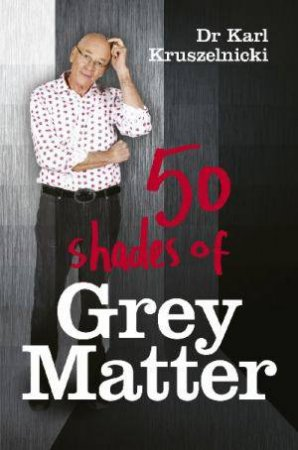 50 Shades Of Grey Matter by Dr Karl Kruszelnicki