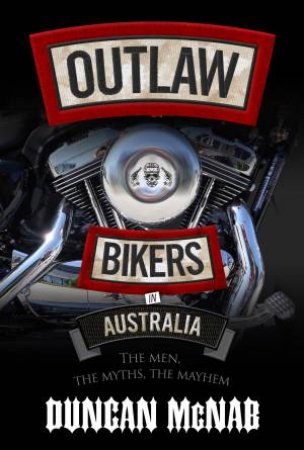 Outlaw Bikers in Australia (Not For Sale In QLD) by Duncan McNabb
