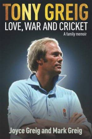 Tony Greig: Love, War And Cricket