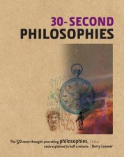 30Second Philosophies The 50 Most ThoughtProvoking Philosophies Each Explained In Half A Minute