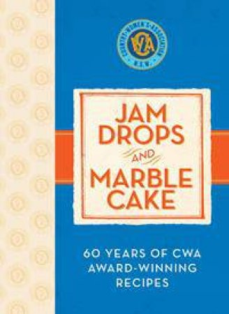 Jam Drops and Marble Cake: 60 Years of Award-winning CWA Recipes