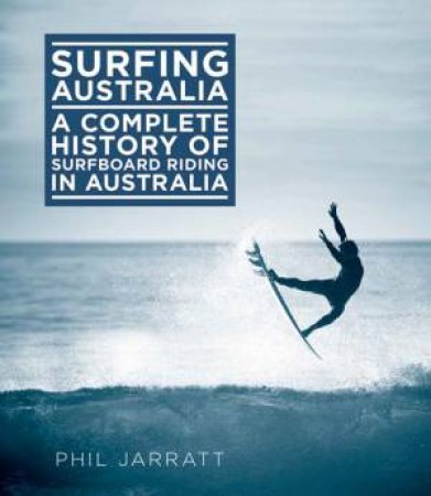 Surfing Australia: Complete History of Surfboard Riding in Australia