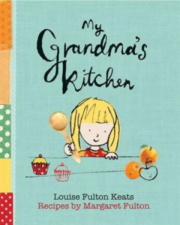 My Grandma's Kitchen by Louise Fulton-Keats