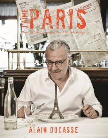 J'aime Paris: A Taste Of Paris In 200+ Culinary Delights