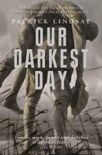Our Darkest Day: The Tragic Battle of Fromelles by Patrick Lindsay
