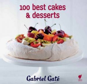 Gabriel Gate's 100 Best Cakes and Desserts