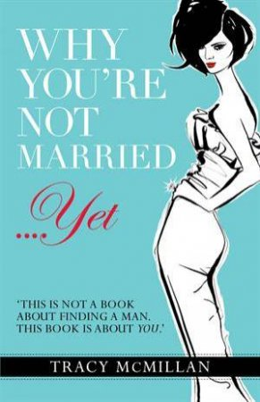 Why You're Not Married....Yet by Tracy McMillan