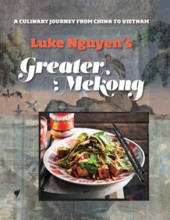Greater Mekong by Luke Nguyen