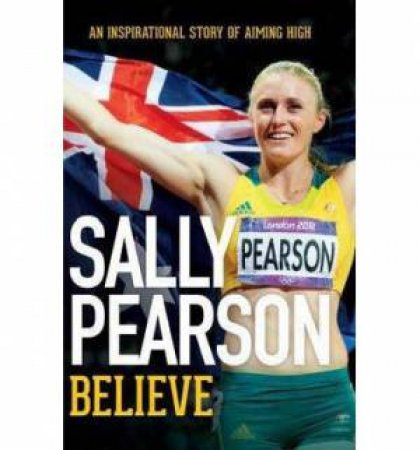 Sally Pearson: Believe by Sally Pearson