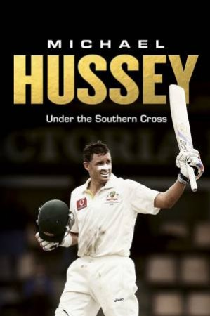 Michael Hussey: Underneath the Southern Cross