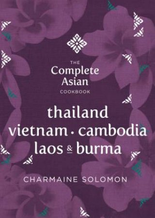 Complete Asian Cookbook: Thailand, Burma, Cambodia, Laos and Vietnam by Charmaine Solomon