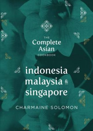 Complete Asian Cookbook: Indonesia, Malaysia and Singapore by Charmaine Solomon