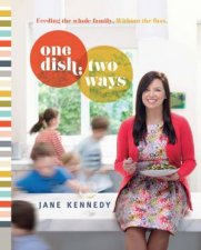 One Dish: Two Ways by Jane Kennedy