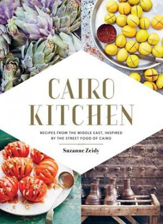 Cairo Kitchen: Recipes from the Middle East Inspired by the Street Foods of Cairo