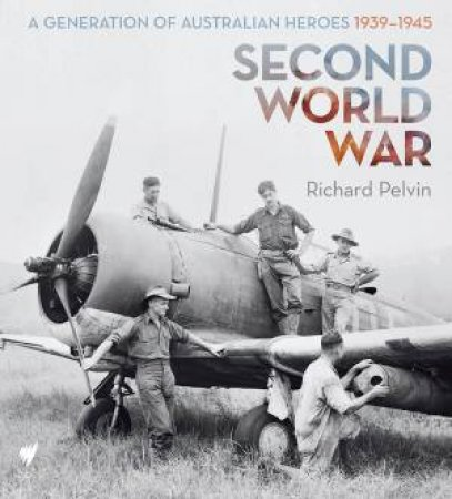 Second World War:A Generation of Australian Heroes
