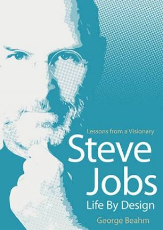 Steve Jobs Life by Design: Lessons from a Visionary