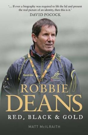 Robbie Deans: Black, Red and Gold by Matt McIlraith