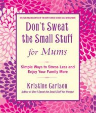 Don't Sweat The Small Stuff For Mums by Kristin Carlson