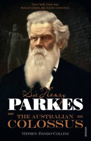 Sir Henry Parkes: The Australian Colossus by Stephen Dando-Collins