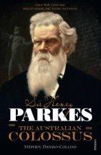 Sir Henry Parkes The Australian Colossus