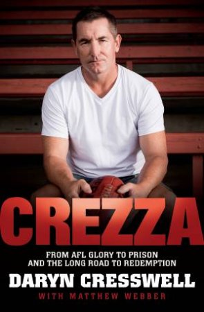 CREZZA:  From AFL glory to prison and the long road to redem by Daryn Cresswell