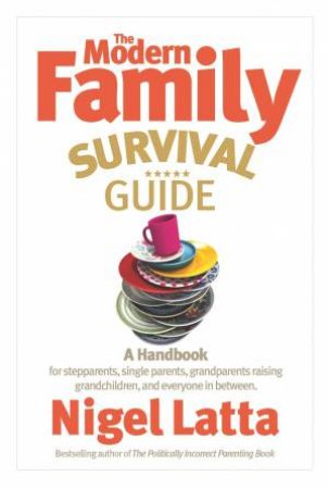 The Modern Family Survival Guide by Nigel Latta