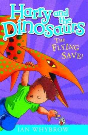 Harry and the Dinosaurs: The Flying Save by Ian Whybrow