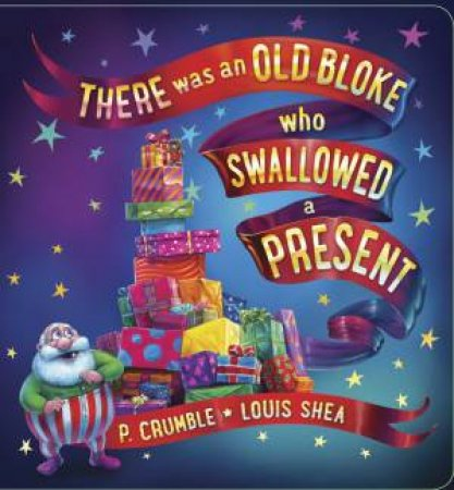 There Was An Old Bloke Who Swallowed A Present by P Crumble
