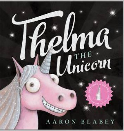Thelma The Unicorn (With Unicorn Horn) by Aaron Blabey