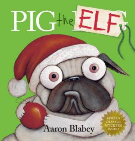 Pig The Elf With Reward Chart And Stickers by Aaron Blabey