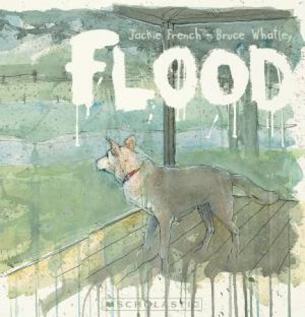 Flood by Jackie French & Bruce Whatley