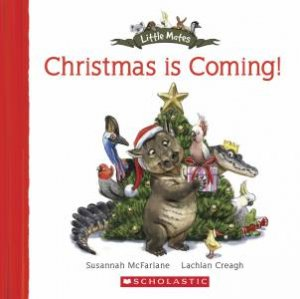 Little Mates: Christmas is Coming by Susannah McFarlane