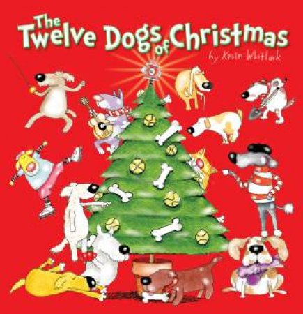 Twelve Dogs of Christmas by Kevin Whitlark