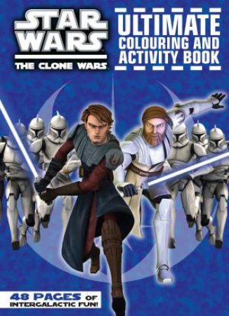 Star Wars Clone Wars Ultimate Colouring and Activity Book by Various