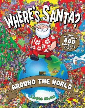 Where's Santa? Around The World - New Ed. by Louis Shea