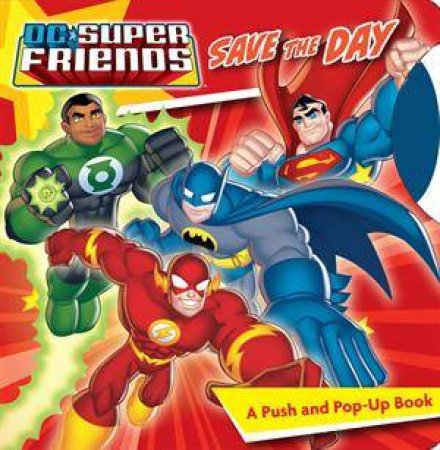 DC Super Friends Save The Day: A Push and Pop-Up Book by Various