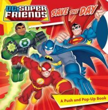 DC Super Friends Save The Day A Push and PopUp Book
