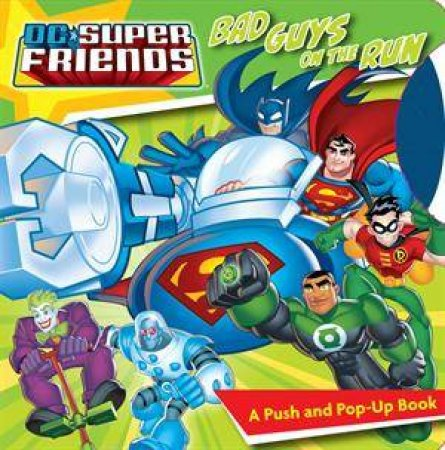 DC Super Friends Bad Guys On The Run: A Push and Pop-Up Book by Various