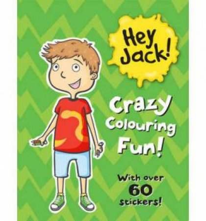 Hey Jack! Crazy Colouring Fun! by Sally Rippin