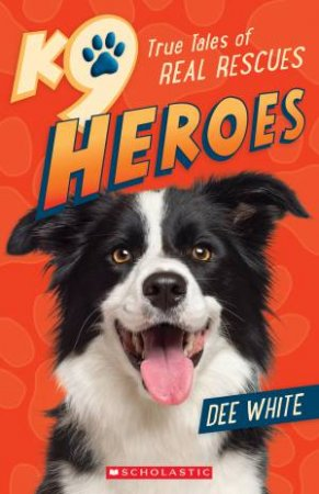 K9 Heroes: True Tales Of Real Rescues