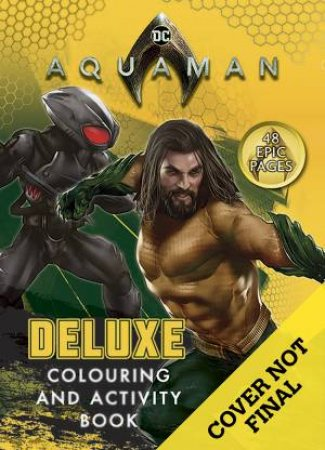 DC Comics: Aquaman Deluxe Colouring and Activity Book by Various