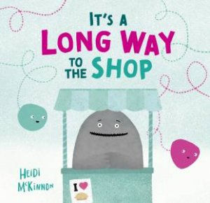 Its a Long Way to the Shop by Heidi McKinnon