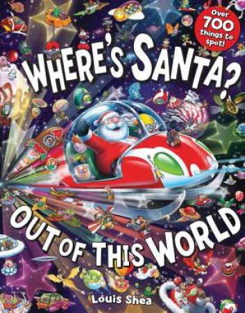 Wheres Santa? Out Of This World by Louis Shea