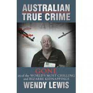 Australian True Crime: Gone by Wendy Lewis