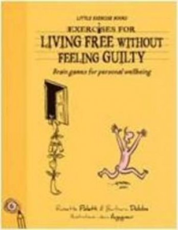 Exercises for Living Free Without F eeling Guilty