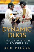 Dynamic Duos - Cricket's Finest Pairs and Partnerships by Ken Piesse
